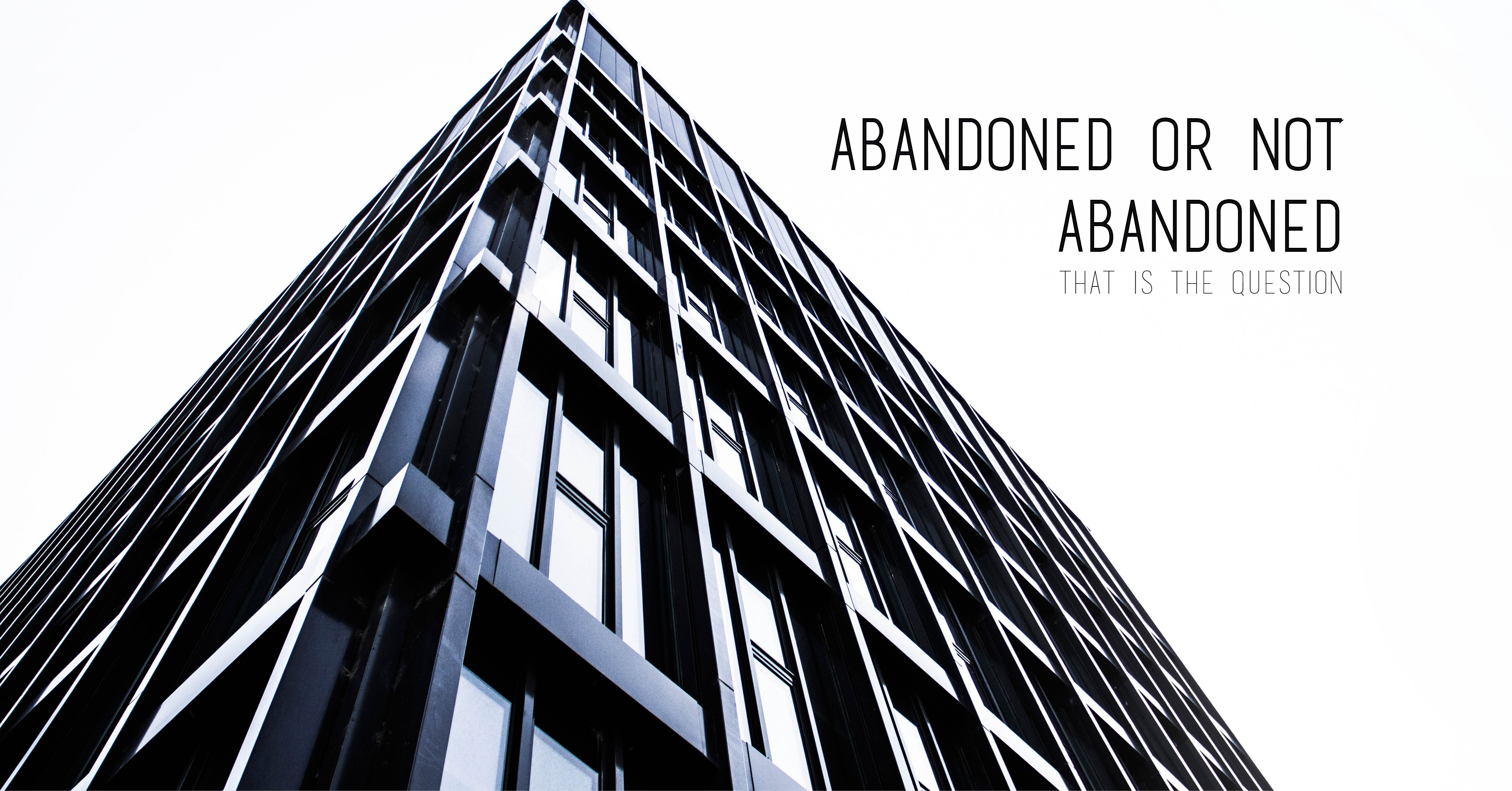 Abandoned or not abandoned…that is the question