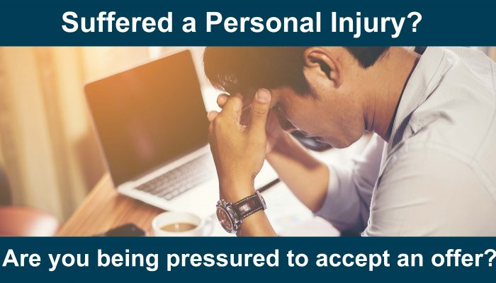 Suffered a Personal Injury?  Are you being pressured to accept an offer?